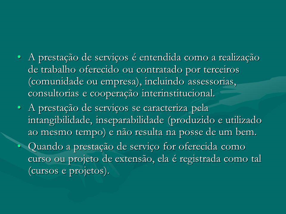 A prestação de serviços é entendida como a realização de trabalho oferecido ou contratado por terceiros (comunidade ou empresa), incluindo assessorias, consultorias e cooperação interinstitucional.