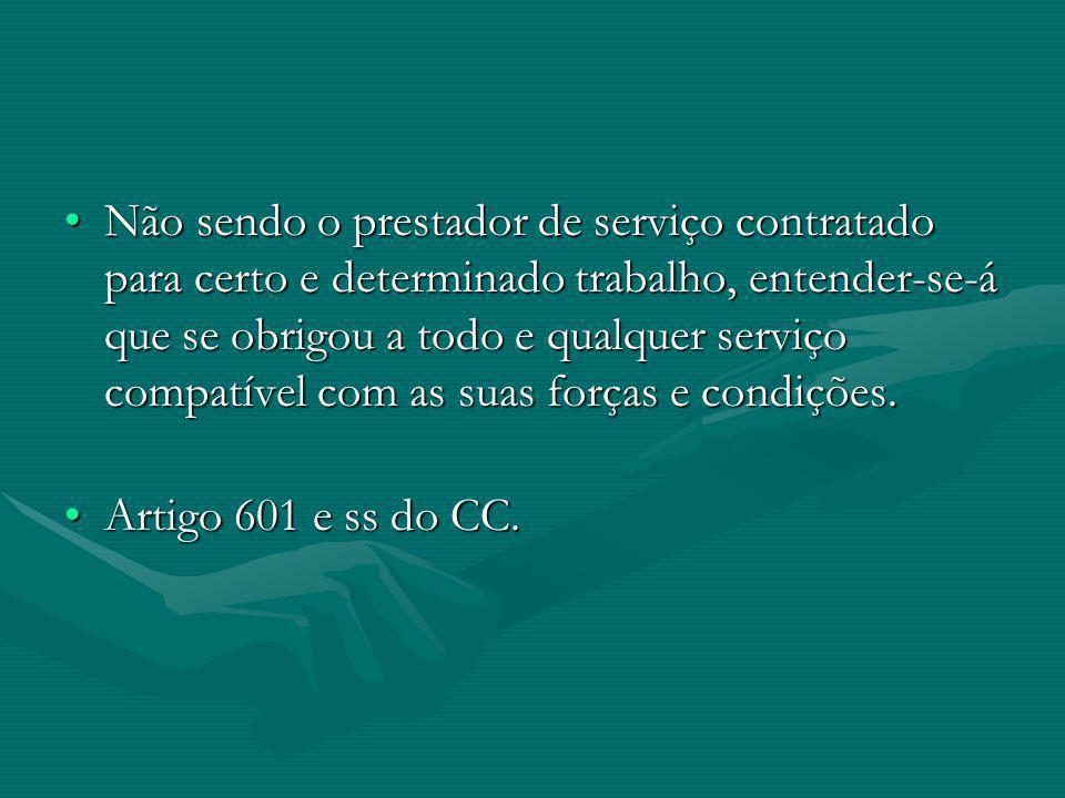 Não sendo o prestador de serviço contratado para certo e determinado trabalho, entender-se-á que se obrigou a todo e qualquer serviço compatível com as suas forças e condições.