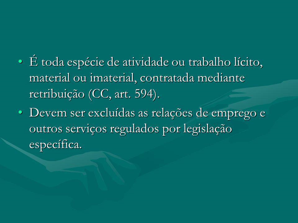 É toda espécie de atividade ou trabalho lícito, material ou imaterial, contratada mediante retribuição (CC, art. 594).
