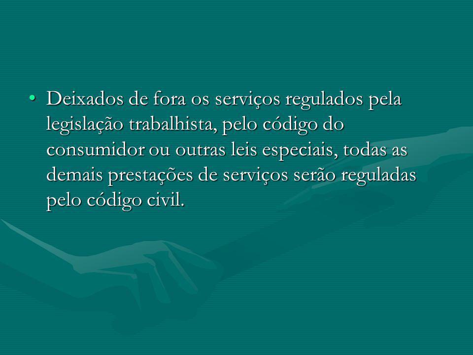 Deixados de fora os serviços regulados pela legislação trabalhista, pelo código do consumidor ou outras leis especiais, todas as demais prestações de serviços serão reguladas pelo código civil.