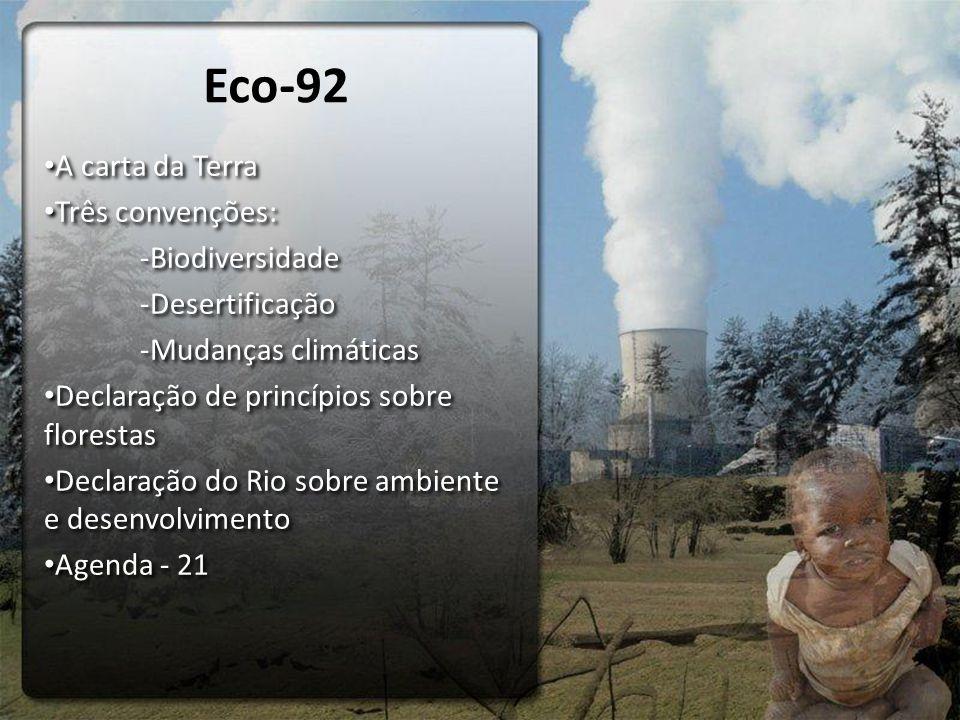 Eco-92 A carta da Terra Três convenções: -Biodiversidade