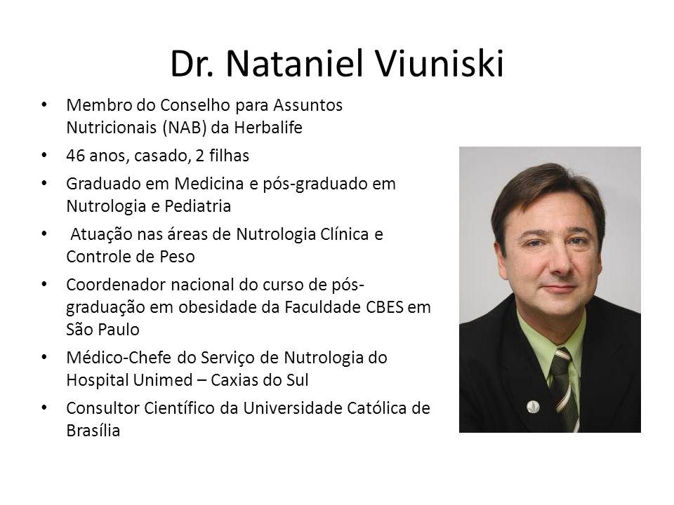 Dr. Nataniel Viuniski Membro do Conselho para Assuntos Nutricionais (NAB) da Herbalife. 46 anos, casado, 2 filhas.