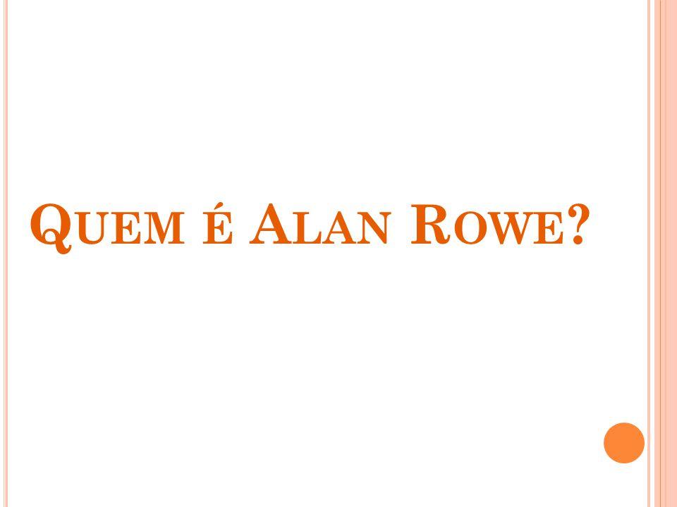 Quem é Alan Rowe