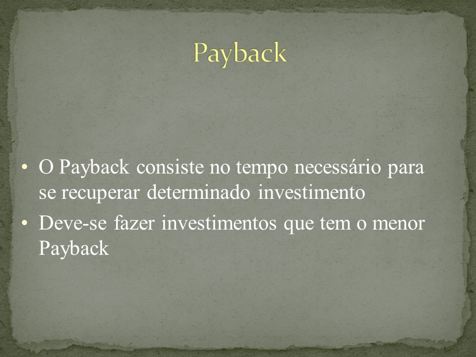 Payback O Payback consiste no tempo necessário para se recuperar determinado investimento.