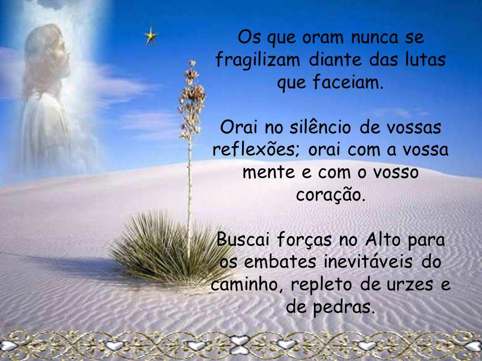 Os que oram nunca se fragilizam diante das lutas que faceiam