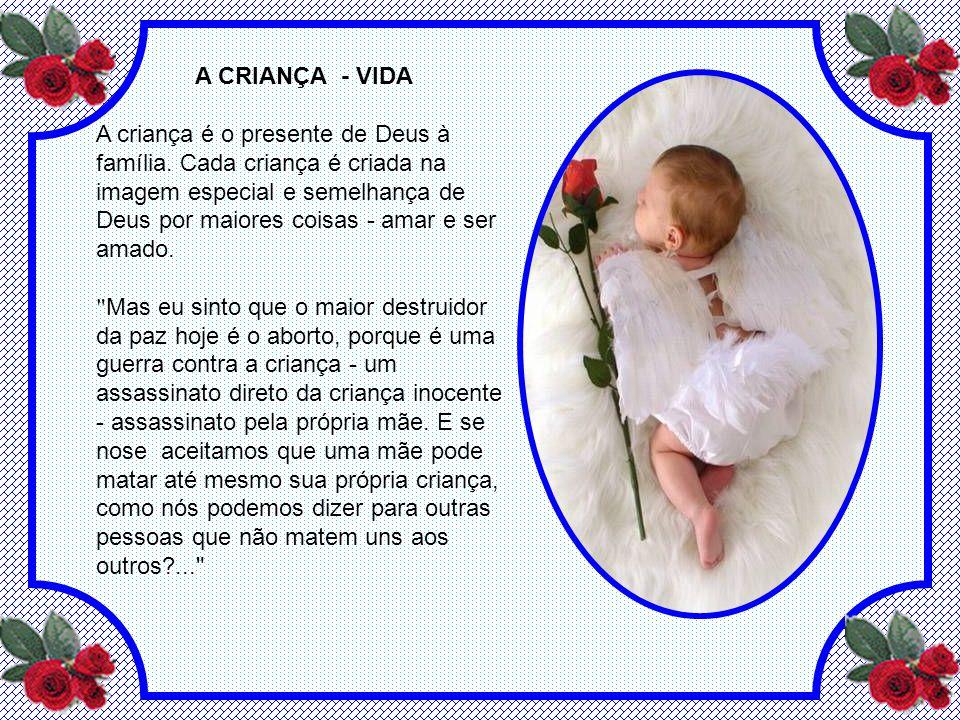 A CRIANÇA - VIDA A criança é o presente de Deus à família