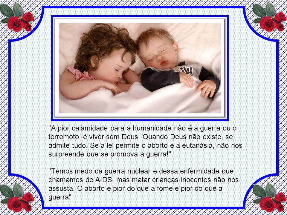 A pior calamidade para a humanidade não é a guerra ou o terremoto, é viver sem Deus.