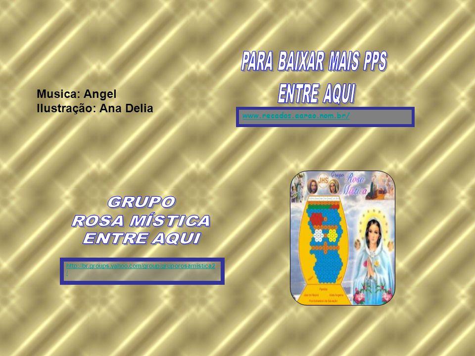 Musica: Angel Ilustração: Ana Delia www.recados.aarao.nom.br/