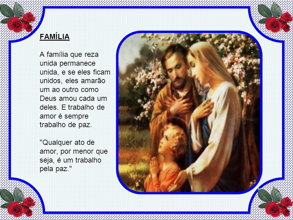 FAMÍLIA A família que reza unida permanece unida, e se eles ficam unidos, eles amarão um ao outro como Deus amou cada um deles.