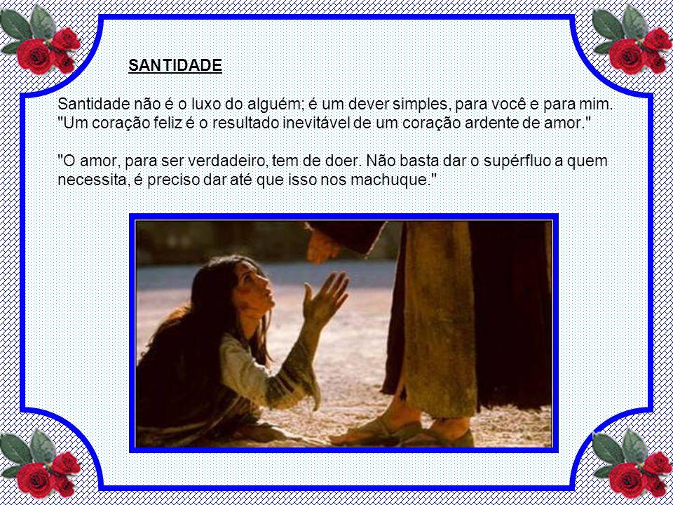 SANTIDADE Santidade não é o luxo do alguém; é um dever simples, para você e para mim.
