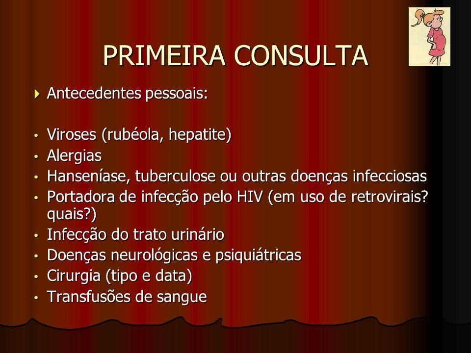 PRIMEIRA CONSULTA Antecedentes pessoais: Viroses (rubéola, hepatite)
