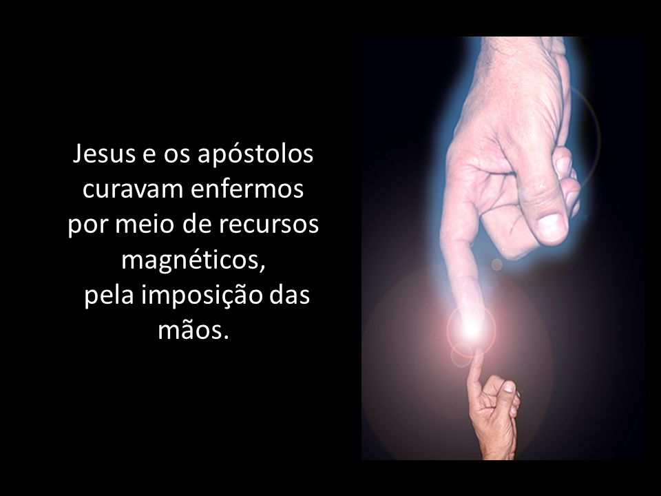 Jesus e os apóstolos curavam enfermos por meio de recursos magnéticos,
