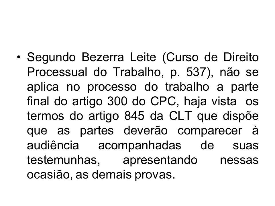 Segundo Bezerra Leite (Curso de Direito Processual do Trabalho, p