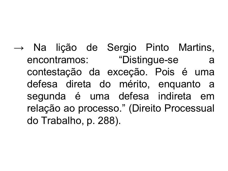 → Na lição de Sergio Pinto Martins, encontramos: Distingue-se a contestação da exceção.