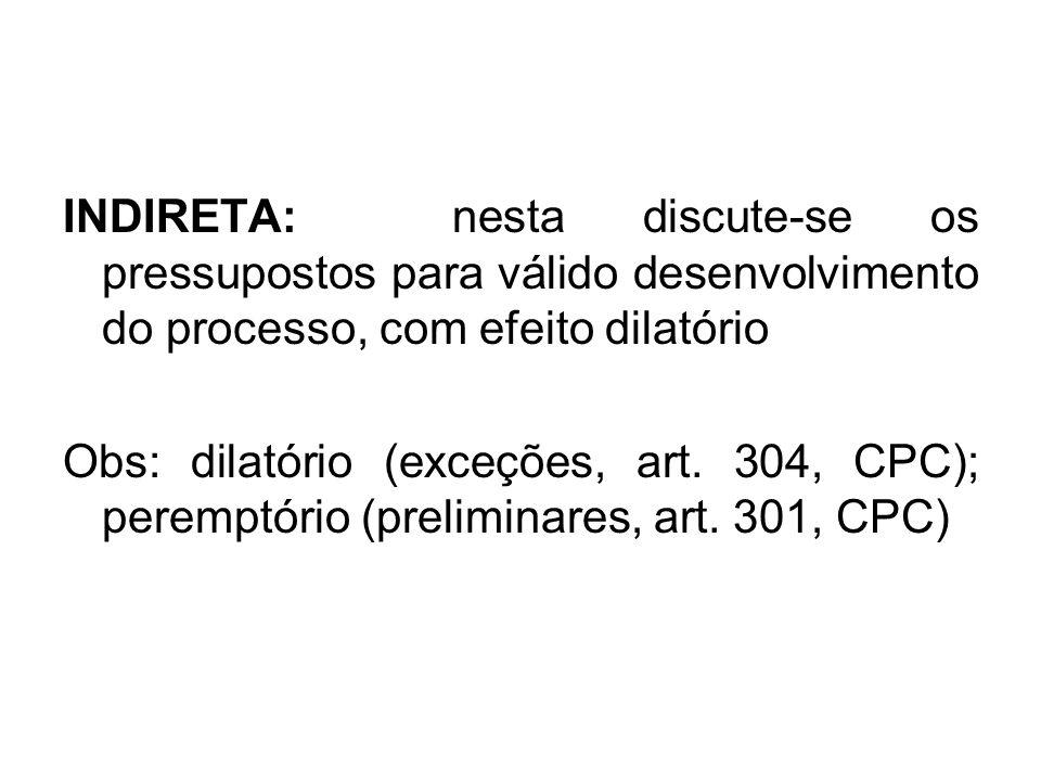 INDIRETA: nesta discute-se os pressupostos para válido desenvolvimento do processo, com efeito dilatório