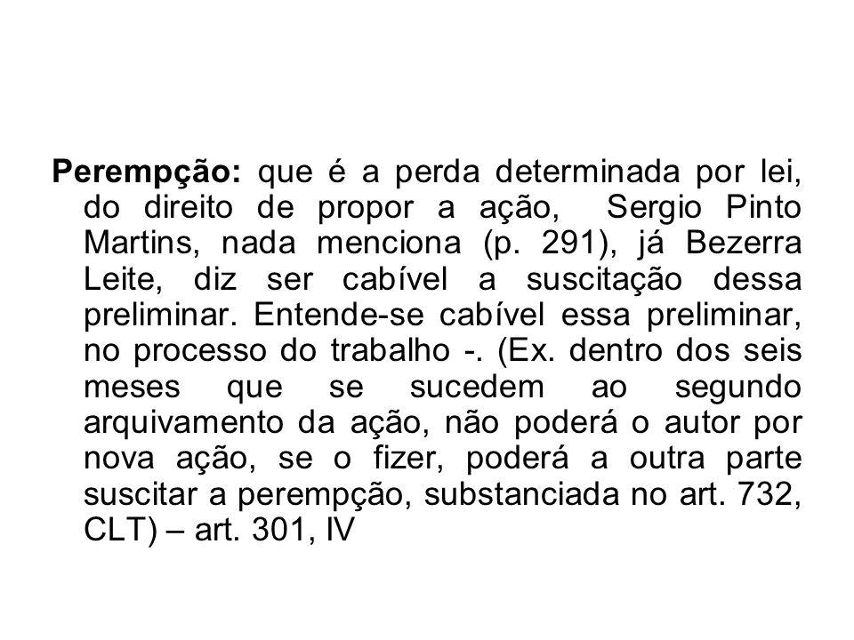 Perempção: que é a perda determinada por lei, do direito de propor a ação, Sergio Pinto Martins, nada menciona (p.