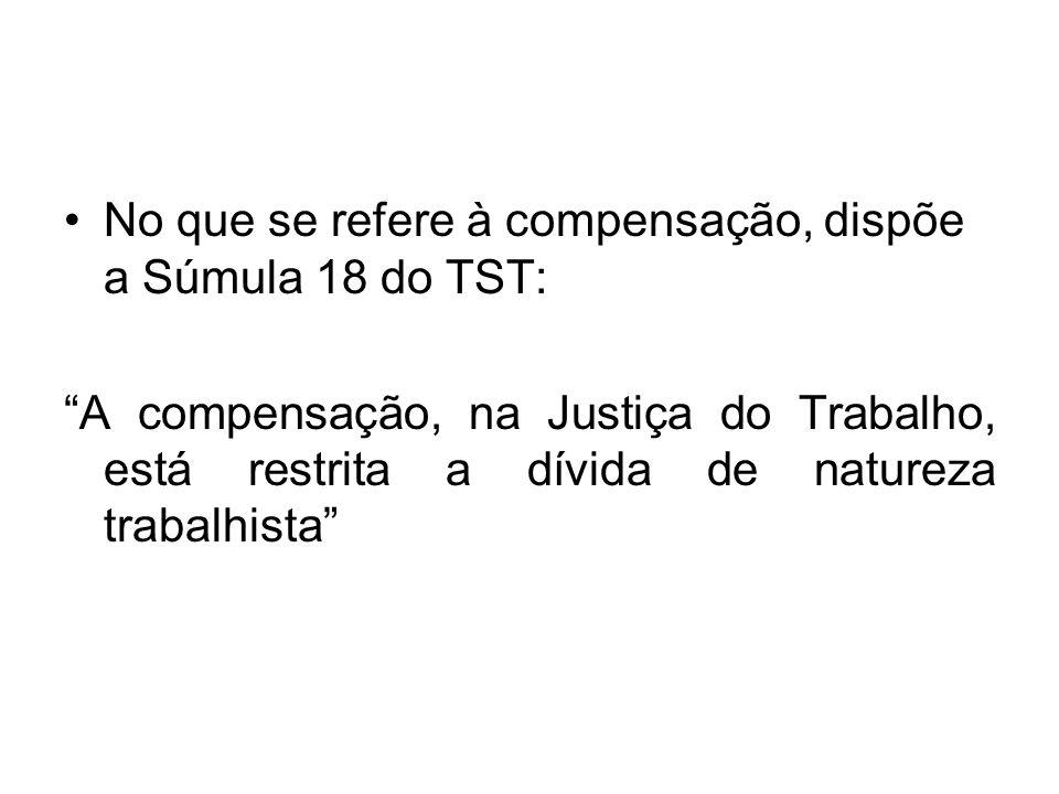 No que se refere à compensação, dispõe a Súmula 18 do TST: