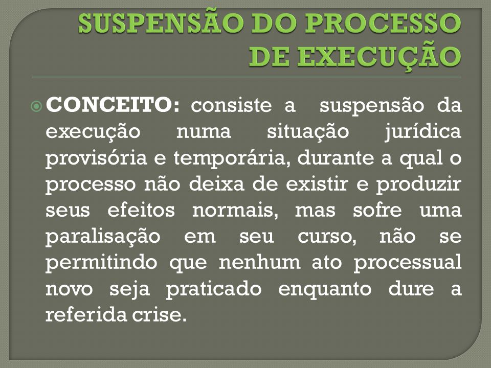SUSPENSÃO DO PROCESSO DE EXECUÇÃO