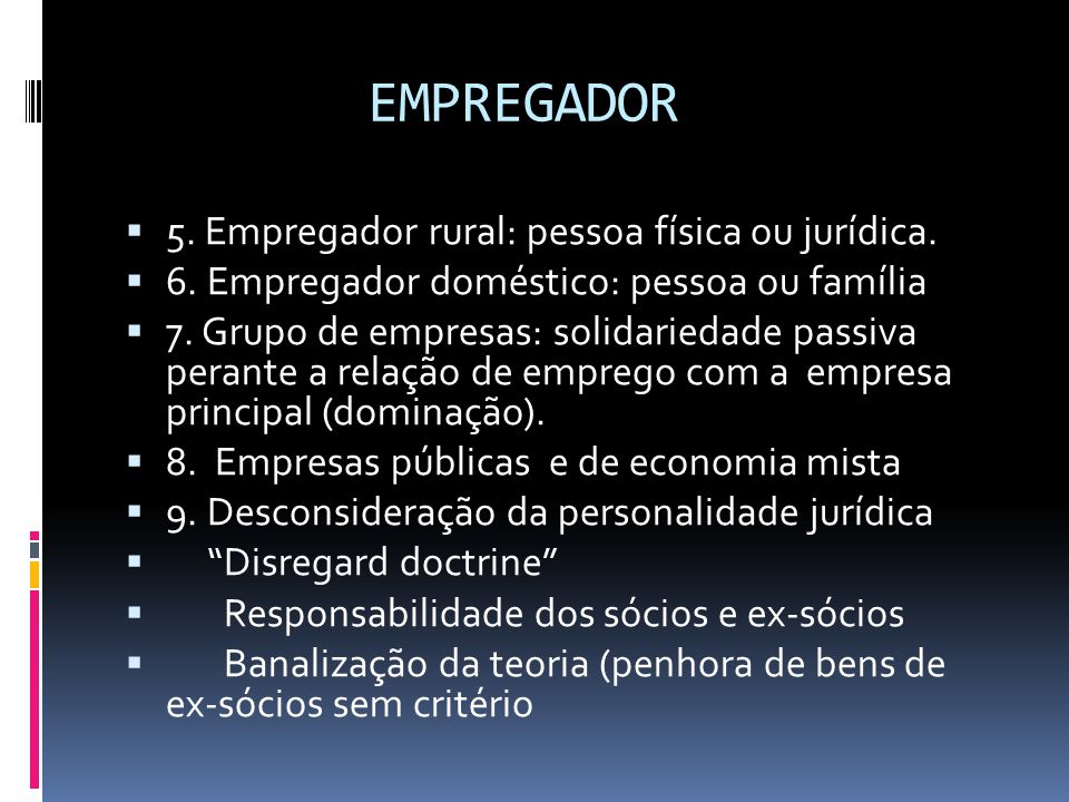 EMPREGADOR 5. Empregador rural: pessoa física ou jurídica.