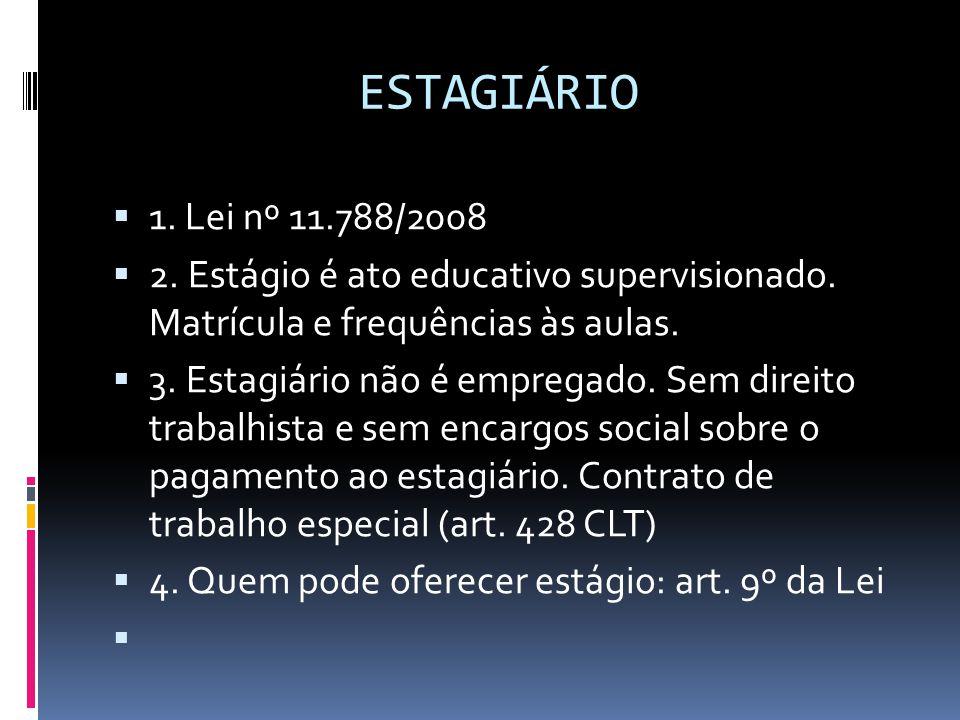 ESTAGIÁRIO 1. Lei nº 11.788/2008. 2. Estágio é ato educativo supervisionado. Matrícula e frequências às aulas.