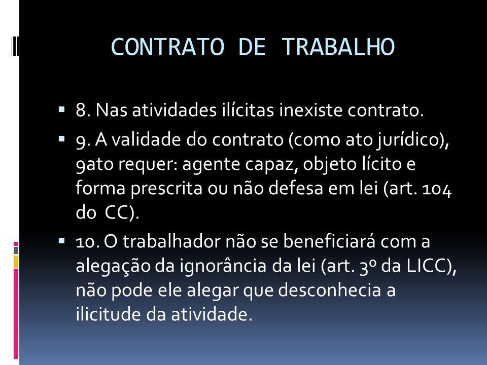 CONTRATO DE TRABALHO 8. Nas atividades ilícitas inexiste contrato.