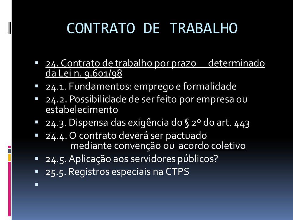 CONTRATO DE TRABALHO 24. Contrato de trabalho por prazo determinado da Lei n. 9.601/98. 24.1. Fundamentos: emprego e formalidade.