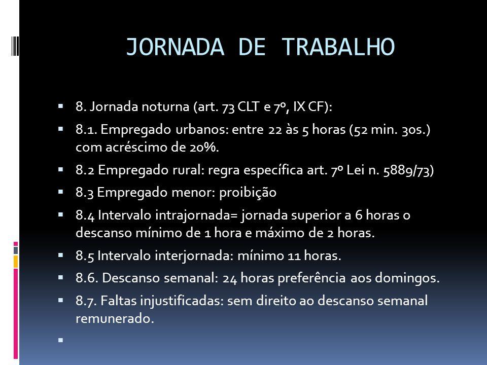 JORNADA DE TRABALHO 8. Jornada noturna (art. 73 CLT e 7º, IX CF):