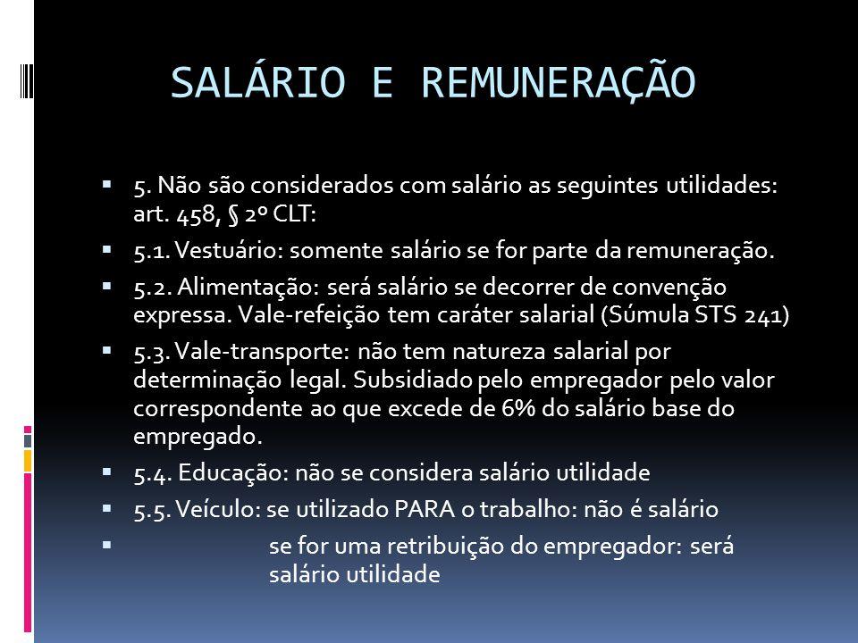 SALÁRIO E REMUNERAÇÃO 5. Não são considerados com salário as seguintes utilidades: art. 458, § 2º CLT: