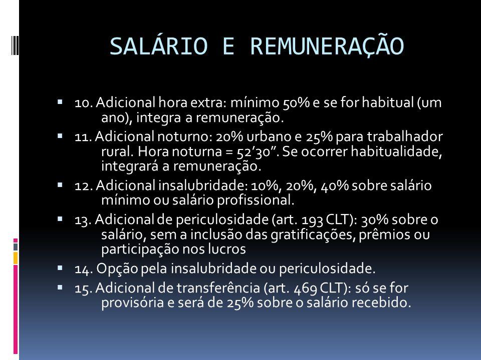SALÁRIO E REMUNERAÇÃO 10. Adicional hora extra: mínimo 50% e se for habitual (um ano), integra a remuneração.