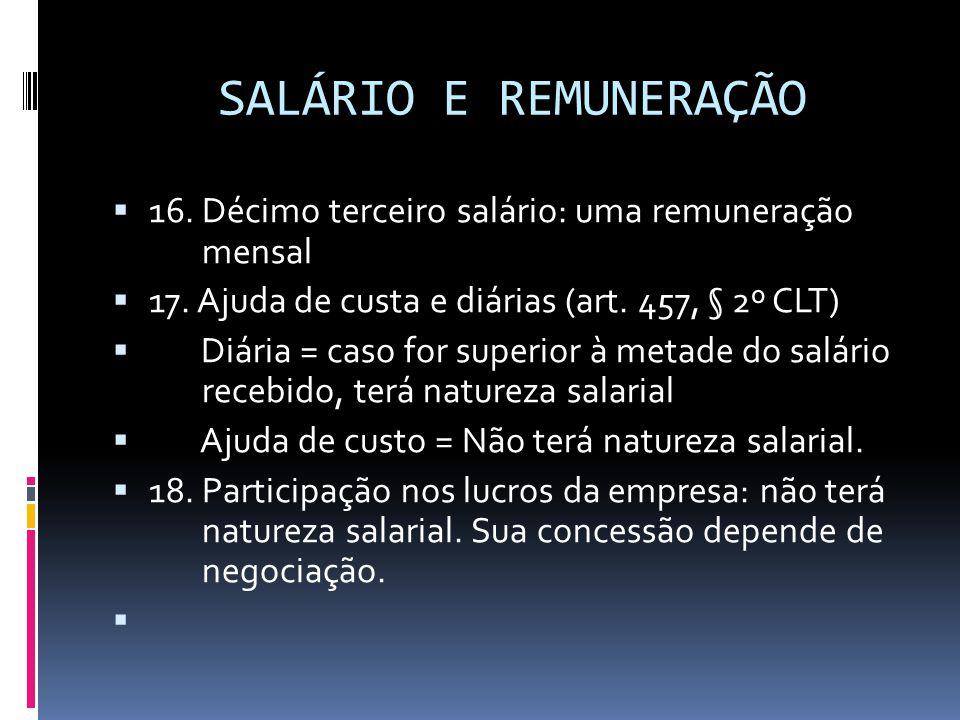 SALÁRIO E REMUNERAÇÃO 16. Décimo terceiro salário: uma remuneração mensal. 17. Ajuda de custa e diárias (art. 457, § 2º CLT)