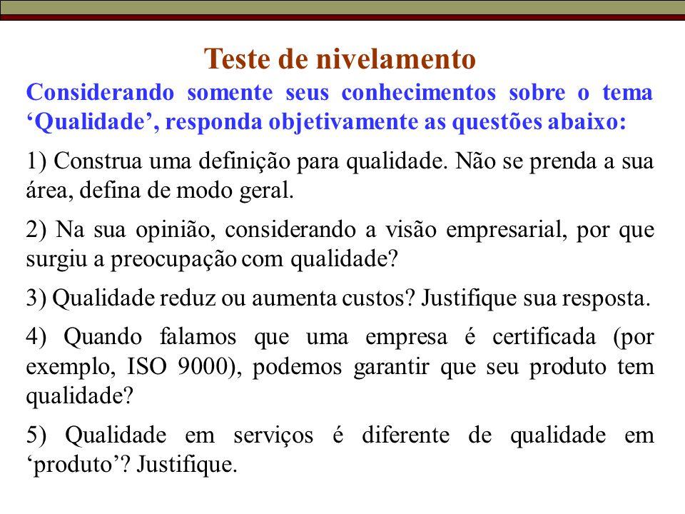 Teste de nivelamento Considerando somente seus conhecimentos sobre o tema 'Qualidade', responda objetivamente as questões abaixo: