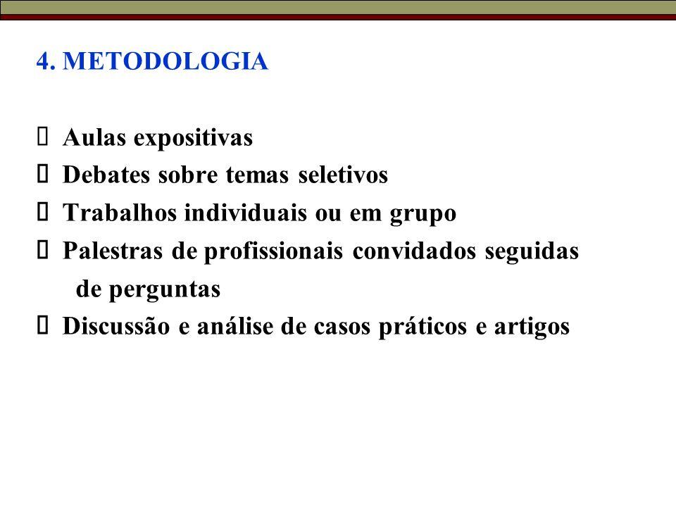 4. METODOLOGIA Ø Aulas expositivas. Ø Debates sobre temas seletivos. Ø Trabalhos individuais ou em grupo.