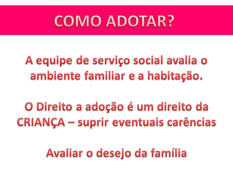 COMO ADOTAR A equipe de serviço social avalia o ambiente familiar e a habitação. O Direito a adoção é um direito da.