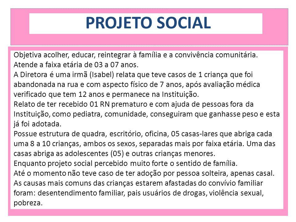 PROJETO SOCIAL Objetiva acolher, educar, reintegrar à família e a convivência comunitária. Atende a faixa etária de 03 a 07 anos.