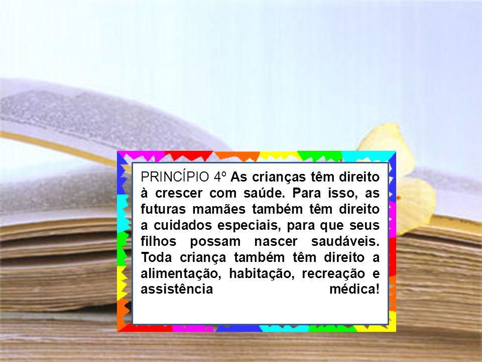 PRINCÍPIO 4º As crianças têm direito à crescer com saúde