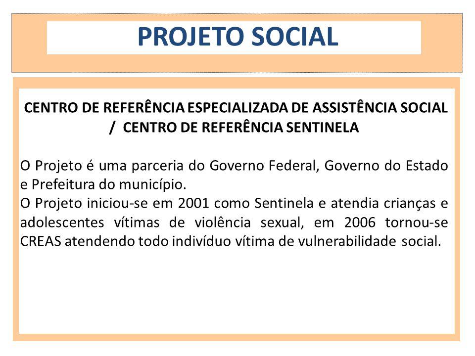 PROJETO SOCIAL CENTRO DE REFERÊNCIA ESPECIALIZADA DE ASSISTÊNCIA SOCIAL / CENTRO DE REFERÊNCIA SENTINELA.