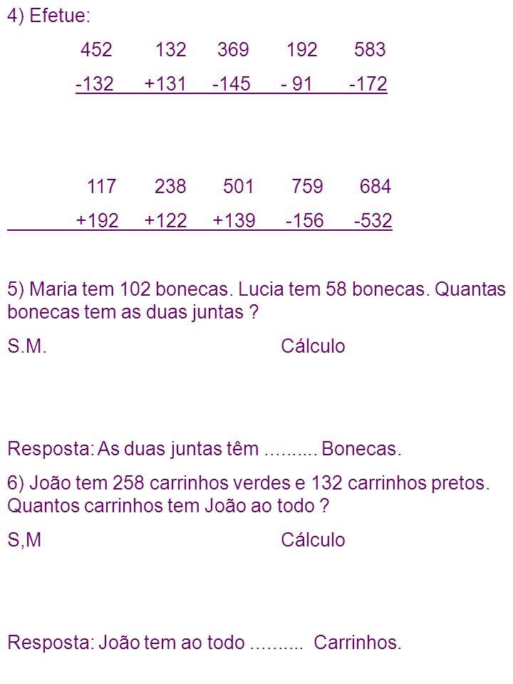 4) Efetue: 452 132 369 192 583. -132 +131 -145 - 91 -172. 117 238 501 759 684. +192 +122 +139 -156 -532.