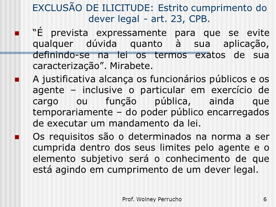 EXCLUSÃO DE ILICITUDE: Estrito cumprimento do dever legal. - art