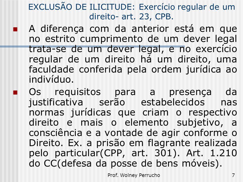 EXCLUSÃO DE ILICITUDE: Exercício regular de um direito- art. 23, CPB.