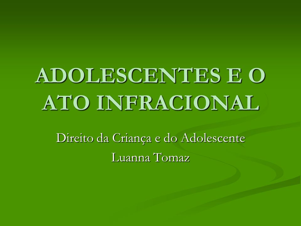 ADOLESCENTES E O ATO INFRACIONAL