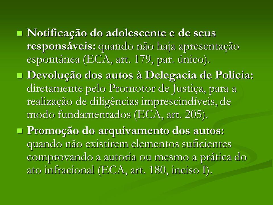 Notificação do adolescente e de seus responsáveis: quando não haja apresentação espontânea (ECA, art. 179, par. único).