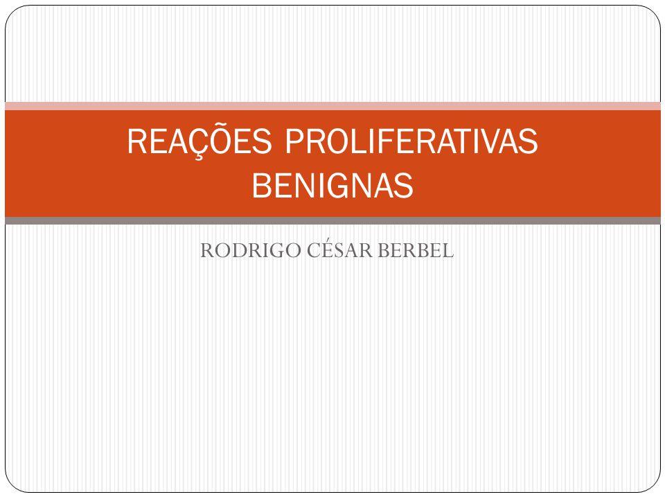 REAÇÕES PROLIFERATIVAS BENIGNAS