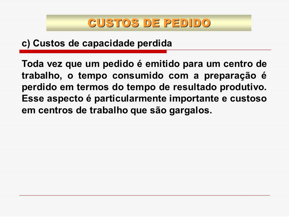 CUSTOS DE PEDIDO c) Custos de capacidade perdida