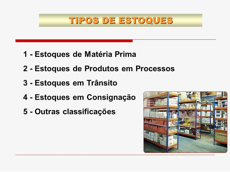 TIPOS DE ESTOQUES 1 - Estoques de Matéria Prima