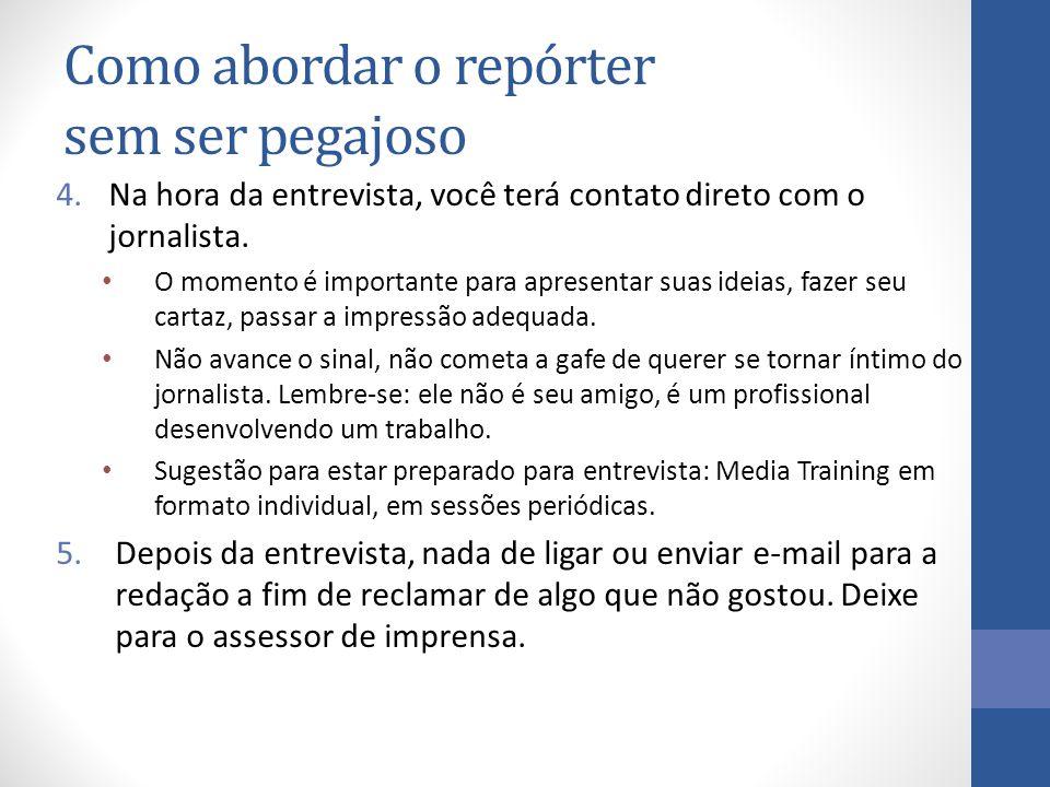 Como abordar o repórter sem ser pegajoso