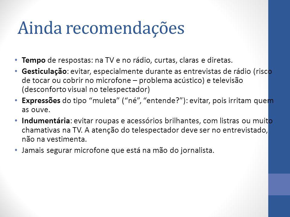 Ainda recomendações Tempo de respostas: na TV e no rádio, curtas, claras e diretas.