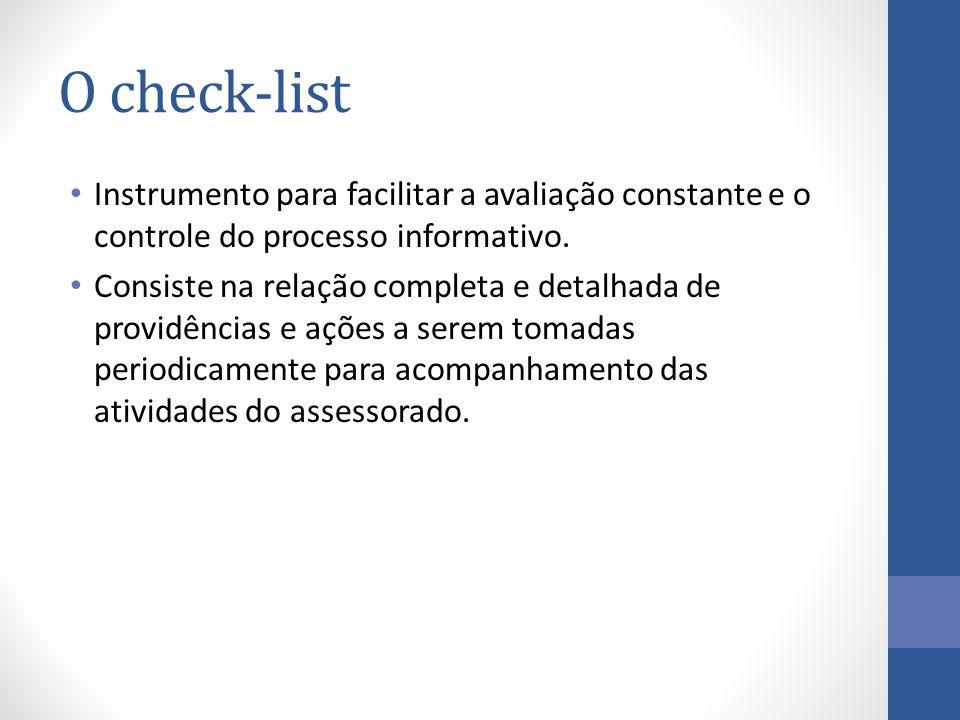 O check-list Instrumento para facilitar a avaliação constante e o controle do processo informativo.