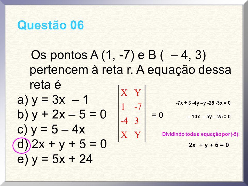 Questão 06 Os pontos A (1, -7) e B ( – 4, 3) pertencem à reta r. A equação dessa reta é. a) y = 3x – 1.