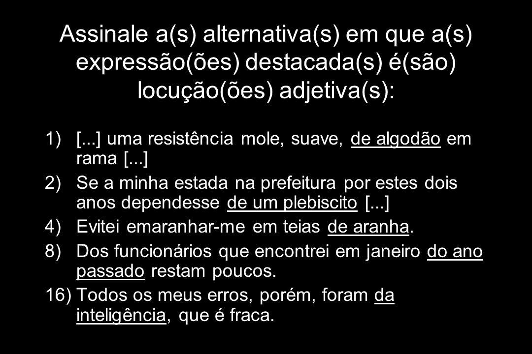Assinale a(s) alternativa(s) em que a(s) expressão(ões) destacada(s) é(são) locução(ões) adjetiva(s):