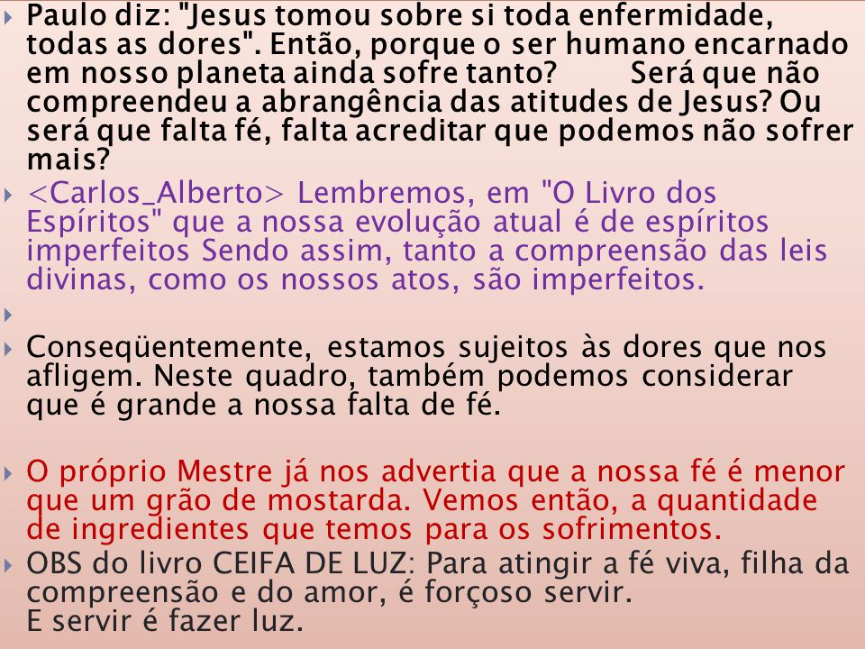 Paulo diz: Jesus tomou sobre si toda enfermidade, todas as dores